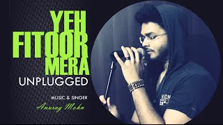 Yeh Fitoor Mera - Unplugged | Anurag Mohn | Cover | Fitoor || Amit Trivedi - Download this Video in MP3, M4A, WEBM, MP4, 3GP