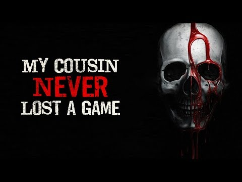 """""""My Cousin Never Lost A Game"""" Creepypasta"""