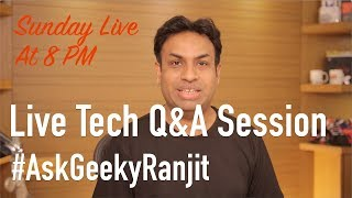 Sunday Live Tech Q&A with Geekyranjit - #AskGeekyRanjit