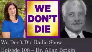 Episode 108 Dr. Allan Botkin - Induced After Death Communication - We Don't Die Radio Show