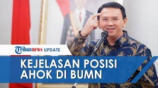 Kepastian Posisi Basuki Tjahaja Purnama alias Ahok di BUMN Diumumkan Awal Desember