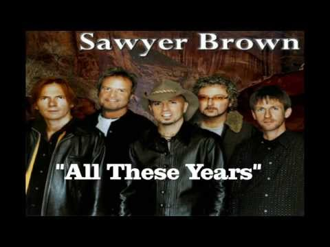 All These Years    Sawyer Brown