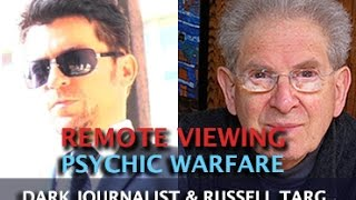 REMOTE VIEWING AND COVERT PSYCHIC WARFARE! DARK JOURNALIST & RUSSELL TARG