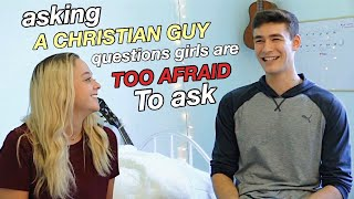 asking a guy questions girls are too afraid to ask: CHRISTIAN EDITION