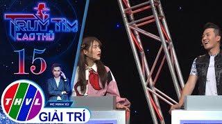 THVL   Hà Trí Quang tin tưởng Han Sara không phải là cao thủ   Truy tìm cao thủ - Tập 15