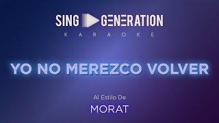 Morat   Yo No Merezco Volver   Sing Generation Karaoke