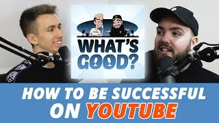How To Be Successful on YouTube (What's Good Full Podcast)