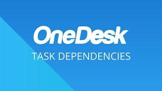 OneDesk – Getting Started: Task Dependencies