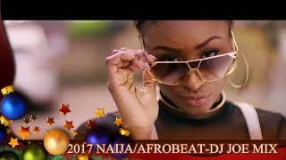2017 Naija  Afrobeat Vol 2 Reload  DJ JOE MIX