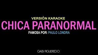 Chica Paranormal - Paulo Londra (KARAOKE)