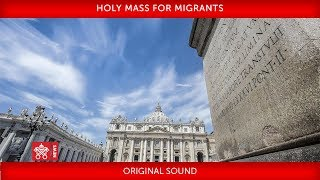 Pope Francis - Holy Mass for Migrants