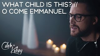 What Child Is This? / O Come Emmanuel | Caleb and Kelsey