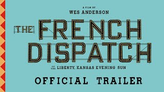 The French Dispatch - Official Trailer