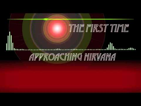 Approaching Nirvana - The First Time