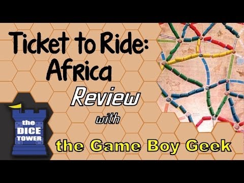 The Game Boy Geek (Dice Tower) Reviews Ticket to Ride Africa