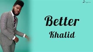 Better   Khalid (Lyrics)