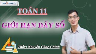 Giới hạn dãy số - Môn Toán 11 – Thầy Nguyễn Công Chính