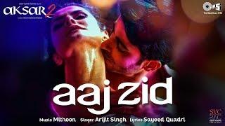 Aaj Zid Song Video Remix - Aksar 2   Hindi Song 2017   Arijit Singh