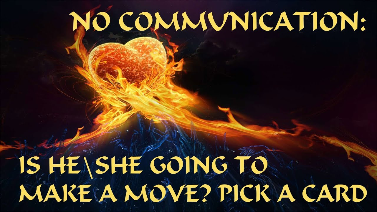 NO COMMUNICATION: IS HE\SHE GOING TO MAKE A MOVE? |PICK A