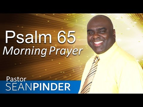 YES, GOD STILL ANSWERS PRAYER – PSALM 65 – MORNING PRAYER   PASTOR SEAN PINDER