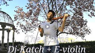 DJ KATCH   THE HORNS (Violin Remix) By ViolinFra        #TheHorns #DJKATCH #violin