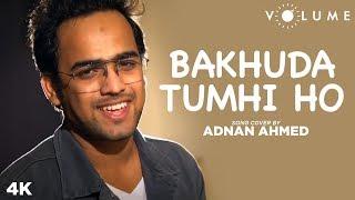 Bakhuda Tumhi Ho Song Cover By Adnan Ahmed - Kismat Konnection | Bollywood Cover Song