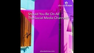 Should You Be On All The Social Media Channels?