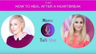 HOW TO HEAL AFTER HEARTBREAK