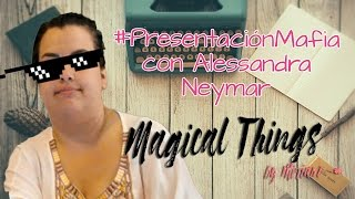 #PresentaciónMafia con Alessandra Neymar | MagicalThings by Miriam