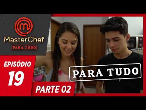 MASTERCHEF PARA TUDO (06/08/2019) | PARTE 2 | EP 19