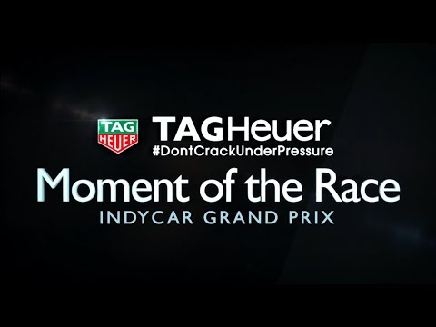 TAG Heuer Moment of the Race: INDYCAR Grand Prix