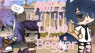Fell In Love with the beggar || PART 2 || GLMM || Gacha Life Mini Movie ||