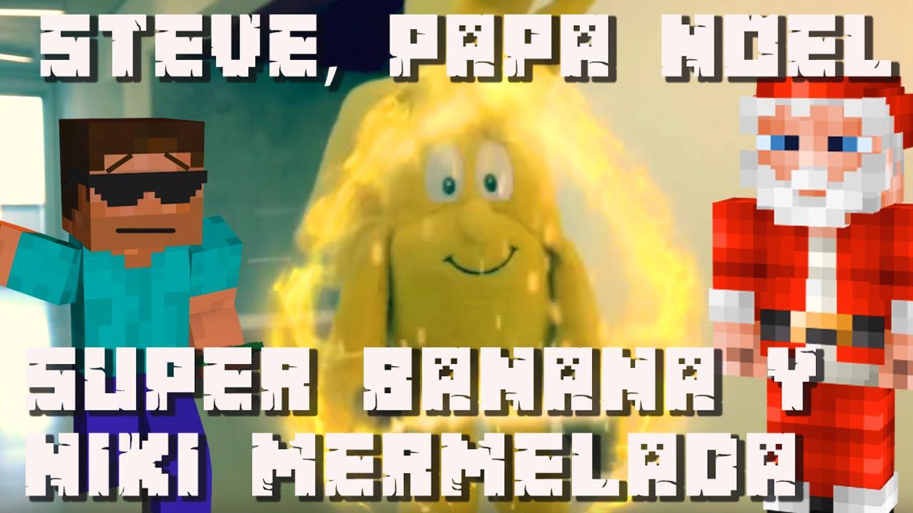 STEVE, PAPA NOEL, SUPER BANANA Y NIKI MERMELADA - Minecraft en la vida real