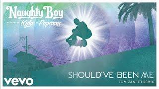 Naughty Boy - Should've Been Me (Tom Zanetti Remix) ft. Kyla, Popcaan