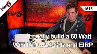 Legally build a 60 Watt WiFi Link - 2.4 GHz and EIRP, Hak5 1515
