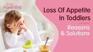 Loss of Appetite in Toddlers – Reasons & Solutions