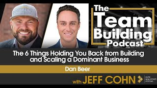 The 6 Things Holding You Back from Building and Scaling a Dominant Business w/ Dan Beer