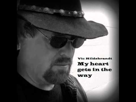 Vic Hildebrandt My heart gets in the way