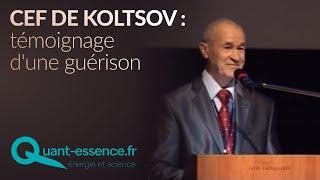 Il témoigne de sa guérison grâce aux CEF de Koltsov