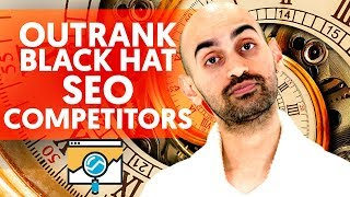What is Black Hat SEO Costing You? (How to Outrank Black Hat SEO Competitors)