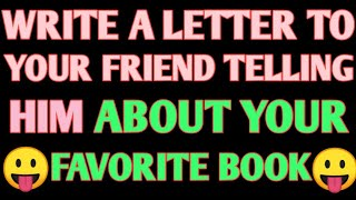 Write A Letter To Your Friend Telling Him About Your Favourite Book or A Book You Have Recently Read