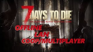 7 Days to die free Offline LAN Multiplayer and co op