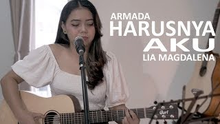 ARMADA -  HARUSNYA AKU Cover By Lia Magdalena