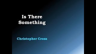Is There Something - Christopher Cross [lyric video]