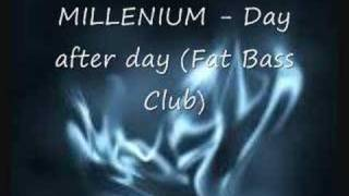 MILLENIUM - Day after day (Fat Bass Club)