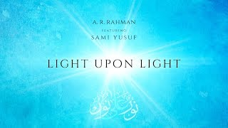 Light Upon Light | A. R. Rahman | Ft. Sami Yusuf