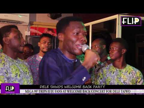 MEGA 99' TRIPS JUJU FANS@WELCOME BACK CONCERT FOR DELE TAIWO