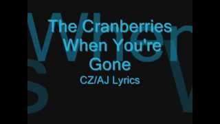The Cranberries   When you're gone CZ/AJ Lyrics