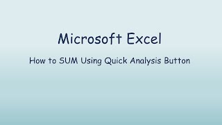 Using the Quick Analysis Tool to Create a SUM function in Excel