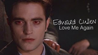 Edward Cullen | Love Me Again